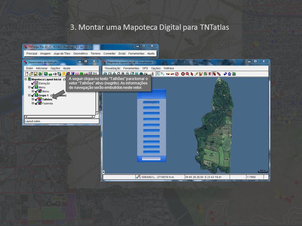 """3. Montar uma Mapoteca Digital para TNTatlas A seguir clique no texto """"Talhões"""" para tornar o vetor """"Talhões"""" ativo (negrito). As informações de naveg"""