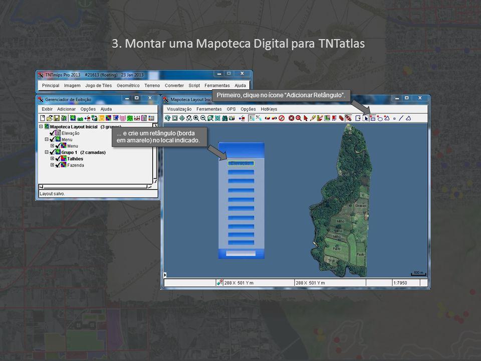 3. Montar uma Mapoteca Digital para TNTatlas Primeiro, clique no ícone Adicionar Retângulo ....