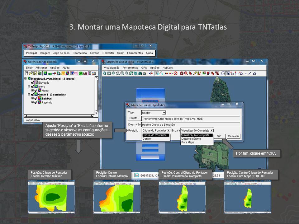 """3. Montar uma Mapoteca Digital para TNTatlas Ajuste """"Posição"""" e """"Escala"""" conforme sugerido e observe as configurações desses 2 parâmetros abaixo: Posi"""