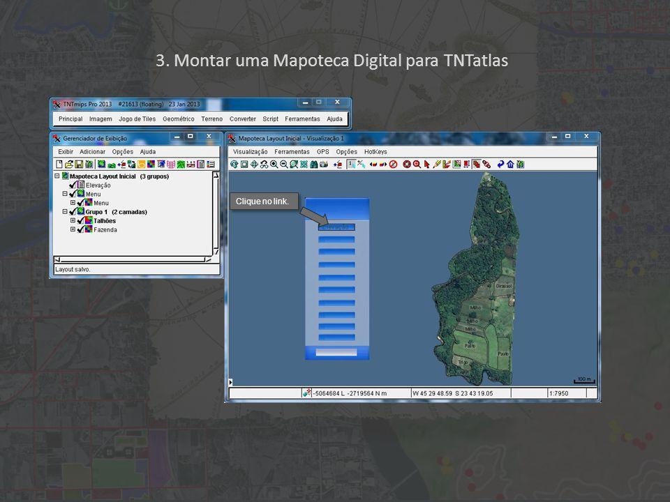 3. Montar uma Mapoteca Digital para TNTatlas Clique no link.