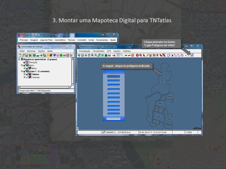 3. Montar uma Mapoteca Digital para TNTatlas Clique primeiro no ícone Ligar Polígono de Vetor .
