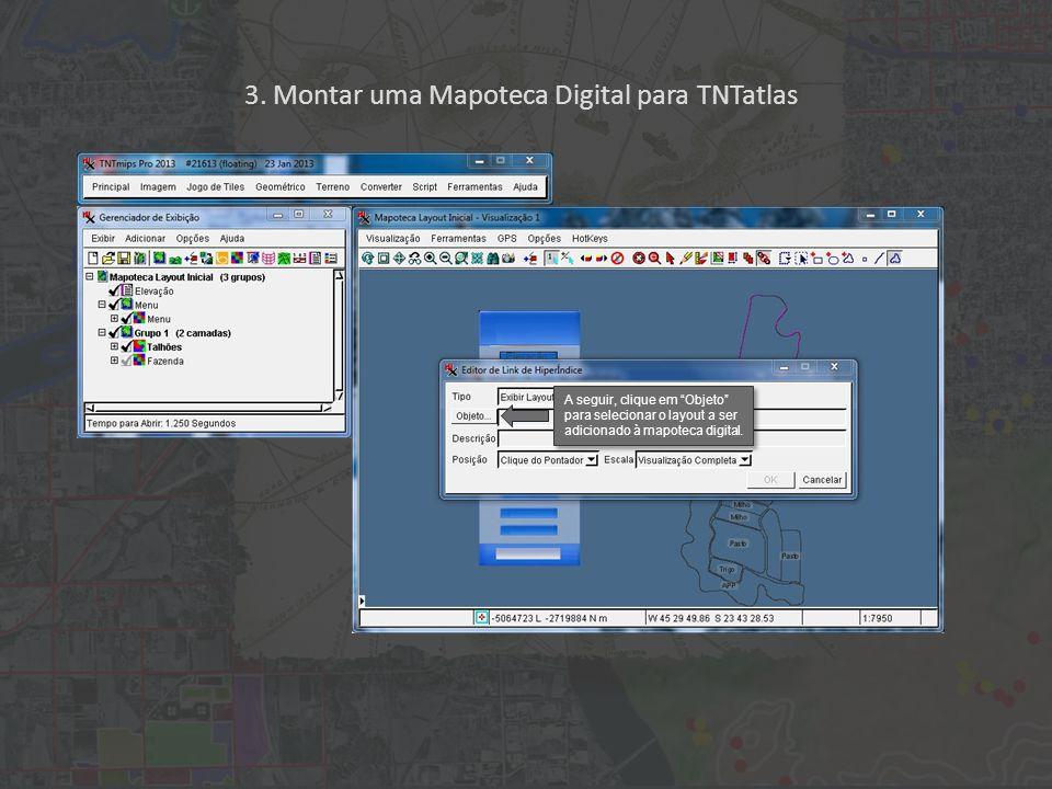 """3. Montar uma Mapoteca Digital para TNTatlas A seguir, clique em """"Objeto"""" para selecionar o layout a ser adicionado à mapoteca digital."""