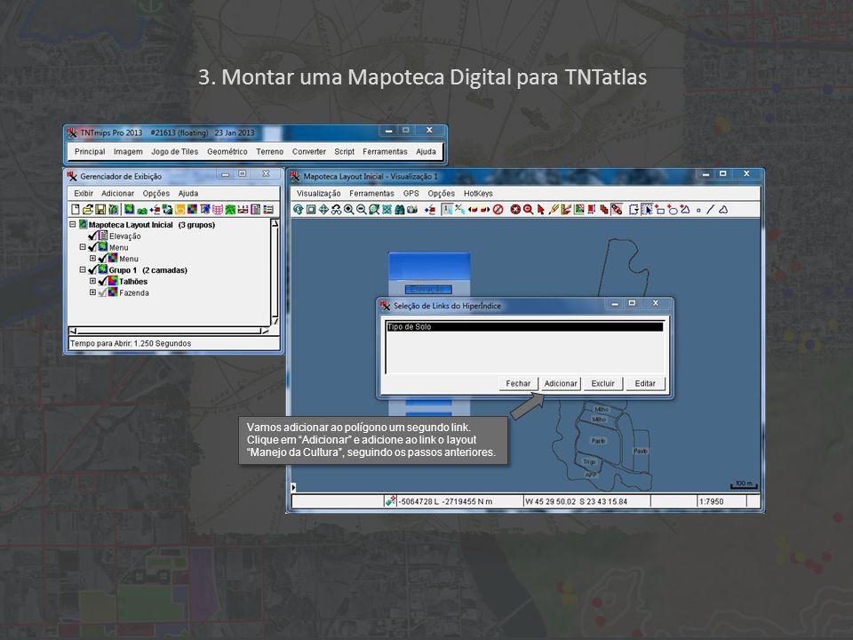 3. Montar uma Mapoteca Digital para TNTatlas Vamos adicionar ao polígono um segundo link.