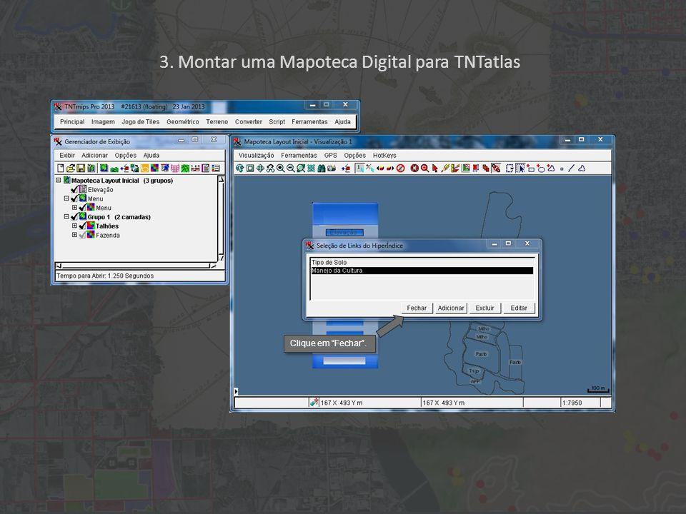3. Montar uma Mapoteca Digital para TNTatlas Clique em Fechar .