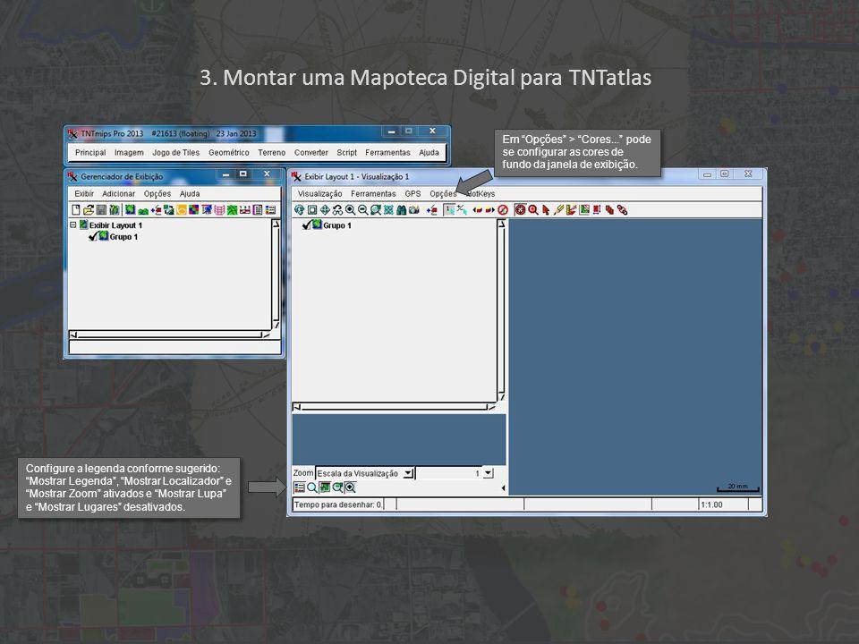 Configure a legenda conforme sugerido: Mostrar Legenda , Mostrar Localizador e Mostrar Zoom ativados e Mostrar Lupa e Mostrar Lugares desativados.