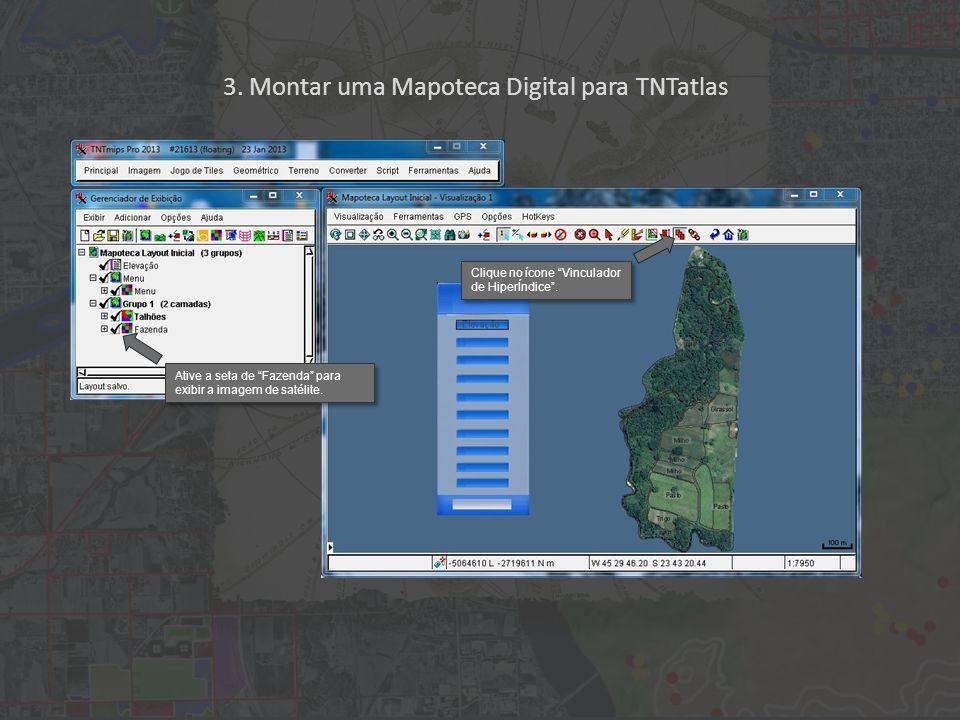 """3. Montar uma Mapoteca Digital para TNTatlas Ative a seta de """"Fazenda"""" para exibir a imagem de satélite. Clique no ícone """"Vinculador de HiperÍndice""""."""