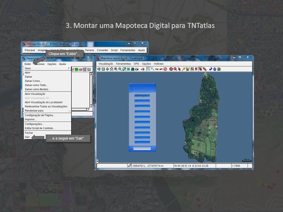 3. Montar uma Mapoteca Digital para TNTatlas Clique em Exibir ...... e a seguir em Sair .