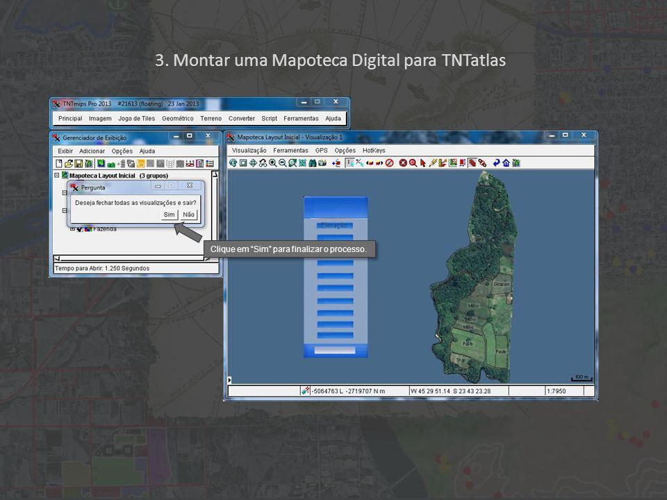 3. Montar uma Mapoteca Digital para TNTatlas Clique em Sim para finalizar o processo.