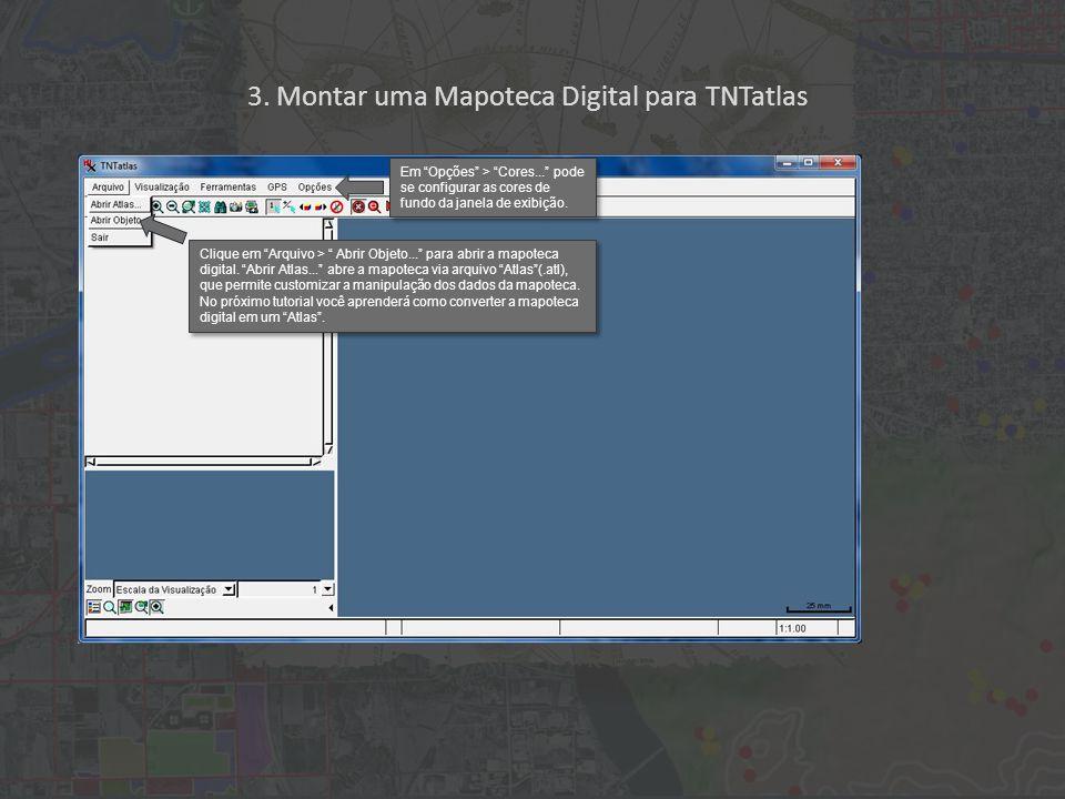 """3. Montar uma Mapoteca Digital para TNTatlas Clique em """"Arquivo > """" Abrir Objeto..."""" para abrir a mapoteca digital. """"Abrir Atlas..."""" abre a mapoteca v"""