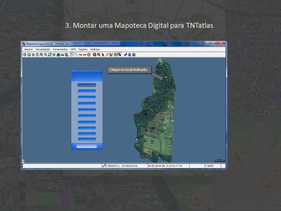 3. Montar uma Mapoteca Digital para TNTatlas Clique no local indicado.