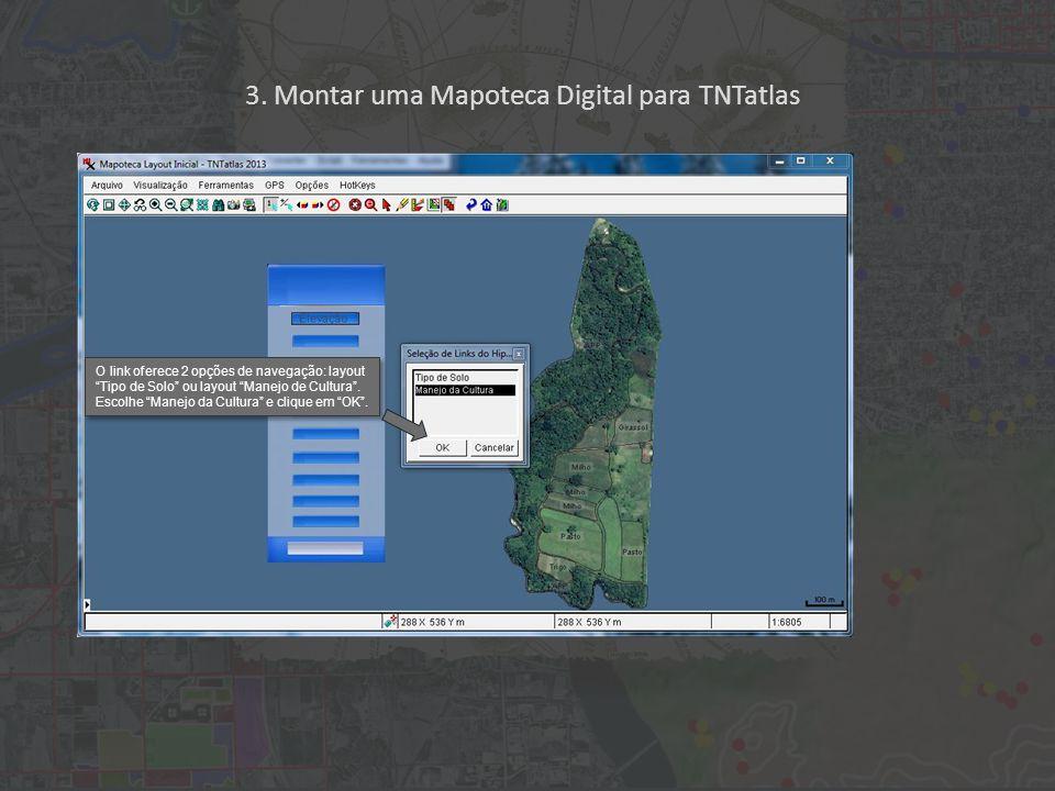 """3. Montar uma Mapoteca Digital para TNTatlas O link oferece 2 opções de navegação: layout """"Tipo de Solo"""" ou layout """"Manejo de Cultura"""". Escolhe """"Manej"""