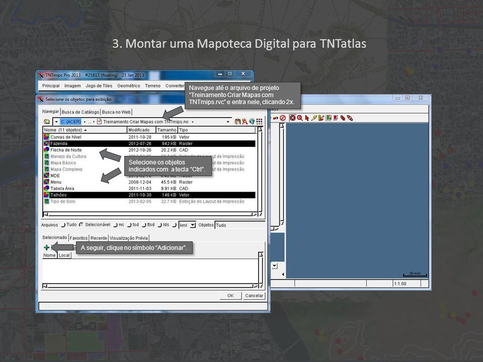 3. Montar uma Mapoteca Digital para TNTatlas Selecione os objetos indicados com a tecla Ctrl .