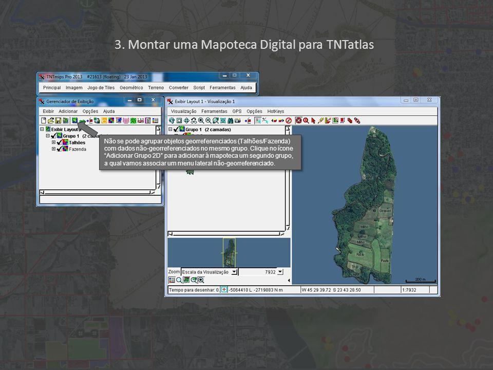 3. Montar uma Mapoteca Digital para TNTatlas Não se pode agrupar objetos georreferenciados (Talhões/Fazenda) com dados não-georreferenciados no mesmo
