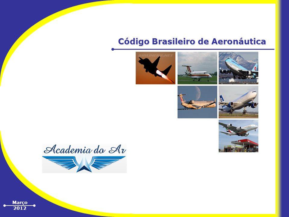 Março 2012 Código Brasileiro de Aeronáutica