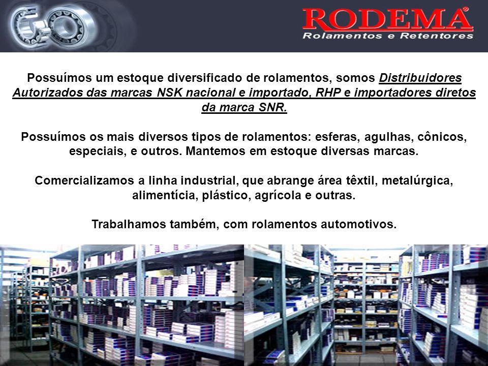 Possuímos um estoque diversificado de rolamentos, somos Distribuidores Autorizados das marcas NSK nacional e importado, RHP e importadores diretos da