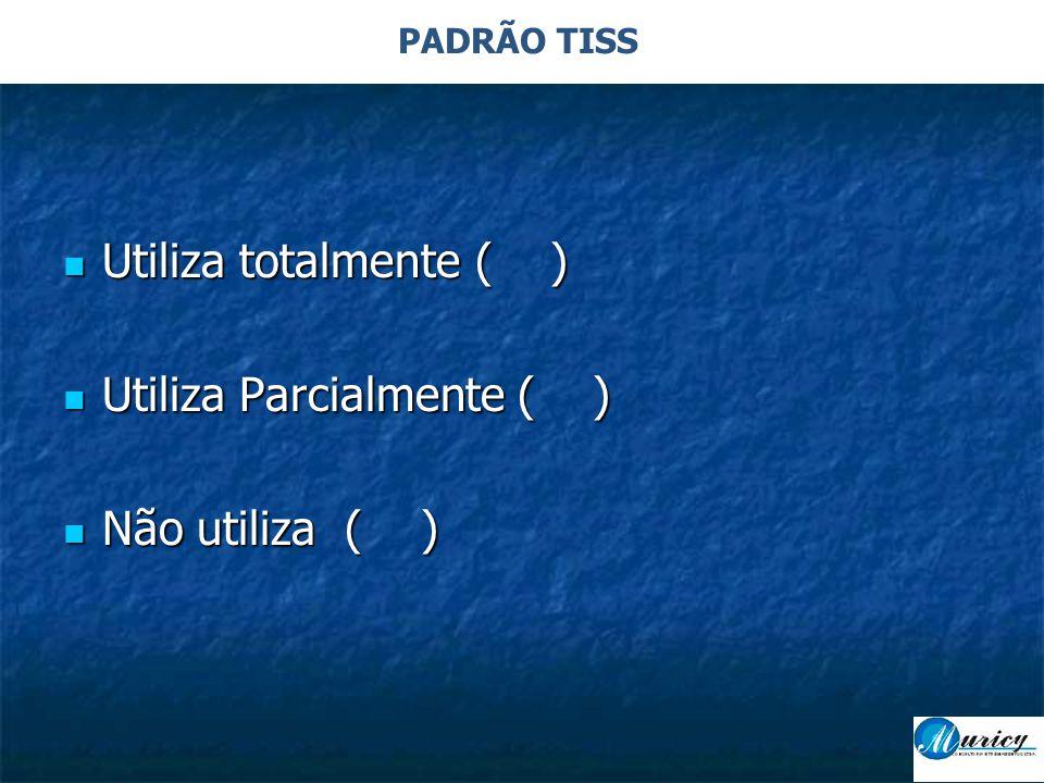 PADRÃO TISS  Utiliza totalmente ( )  Utiliza Parcialmente ( )  Não utiliza ( )