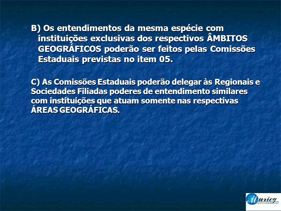 B) Os entendimentos da mesma espécie com instituições exclusivas dos respectivos ÂMBITOS GEOGRÁFICOS poderão ser feitos pelas Comissões Estaduais previstas no item 05.