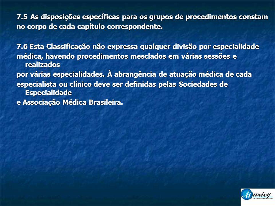 7.5As disposições específicas para os grupos de procedimentos constam no corpo de cada capítulo correspondente.