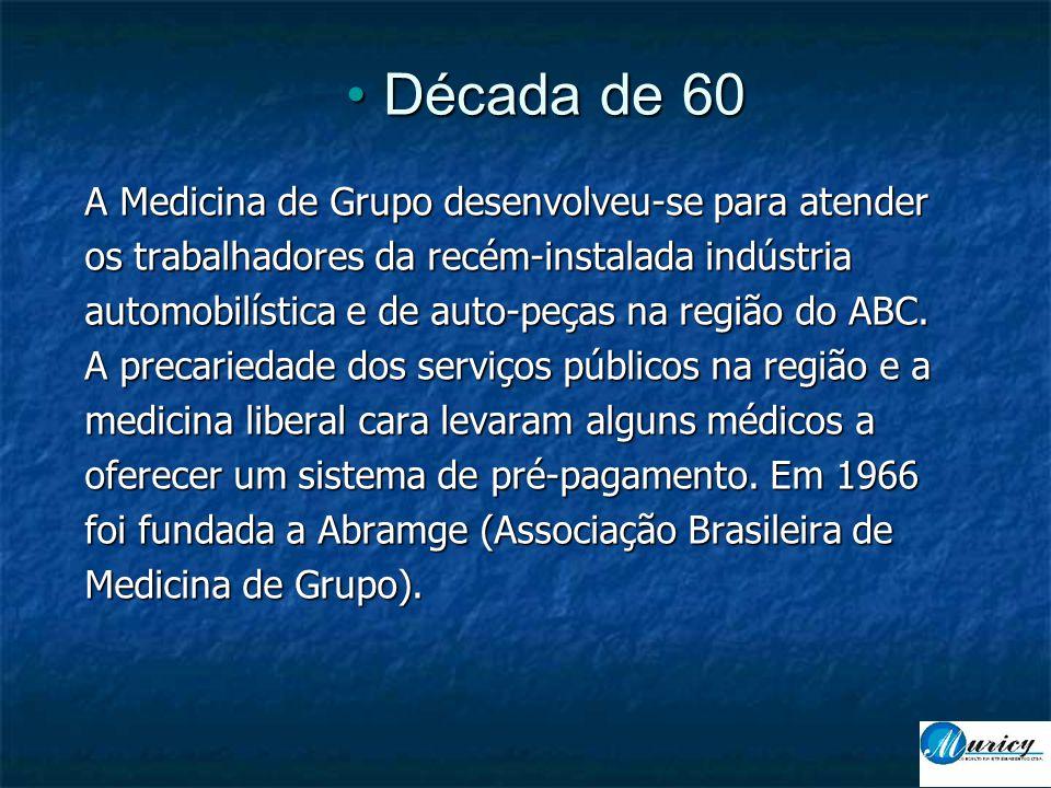 • Década de 60 A Medicina de Grupo desenvolveu-se para atender os trabalhadores da recém-instalada indústria automobilística e de auto-peças na região do ABC.