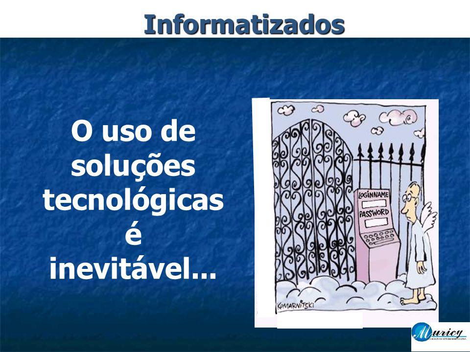 O uso de soluções tecnológicas é inevitável... Informatizados