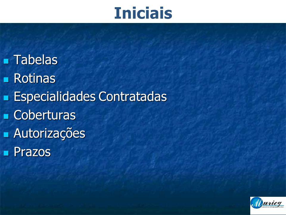 Tabelas  Rotinas  Especialidades Contratadas  Coberturas  Autorizações  Prazos Iniciais