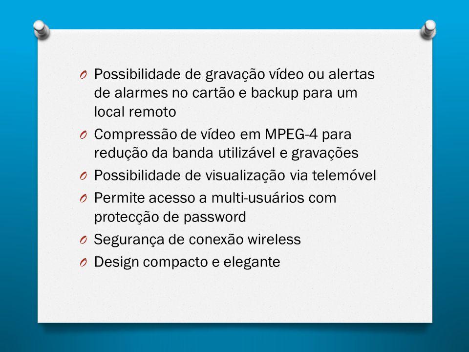 O Possibilidade de gravação vídeo ou alertas de alarmes no cartão e backup para um local remoto O Compressão de vídeo em MPEG-4 para redução da banda utilizável e gravações O Possibilidade de visualização via telemóvel O Permite acesso a multi-usuários com protecção de password O Segurança de conexão wireless O Design compacto e elegante