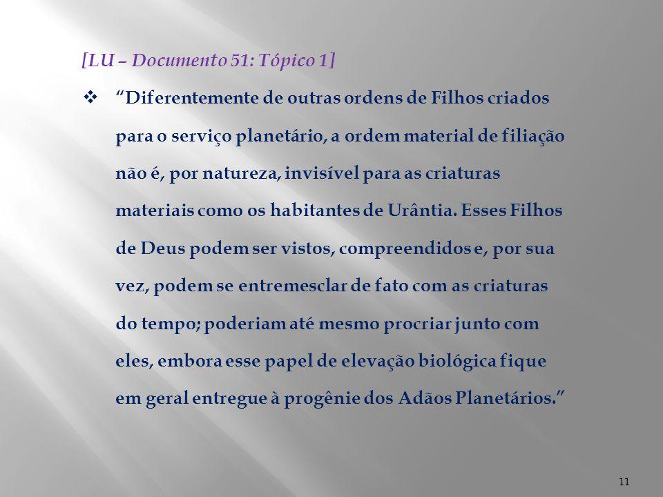 """11 [LU – Documento 51: Tópico 1]  """"Diferentemente de outras ordens de Filhos criados para o serviço planetário, a ordem material de filiação não é, p"""