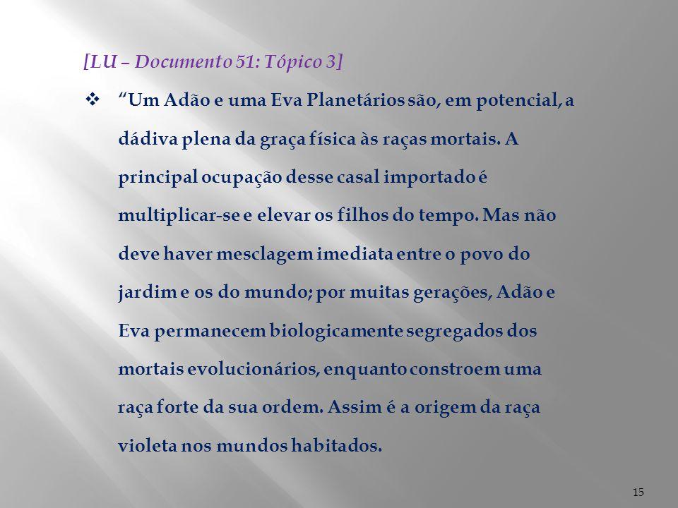 """15 [LU – Documento 51: Tópico 3]  """"Um Adão e uma Eva Planetários são, em potencial, a dádiva plena da graça física às raças mortais. A principal ocup"""
