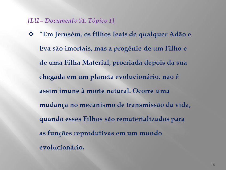 """16 [LU – Documento 51: Tópico 1]  """"Em Jerusém, os filhos leais de qualquer Adão e Eva são imortais, mas a progênie de um Filho e de uma Filha Materia"""