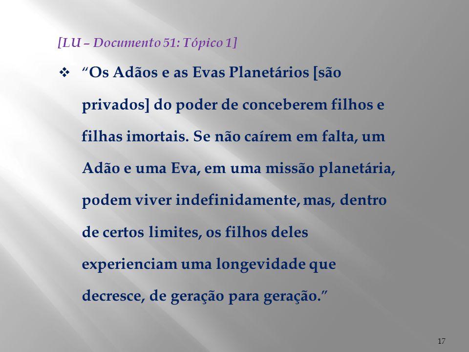 """17 [LU – Documento 51: Tópico 1]  """" Os Adãos e as Evas Planetários [são privados] do poder de conceberem filhos e filhas imortais. Se não caírem em f"""