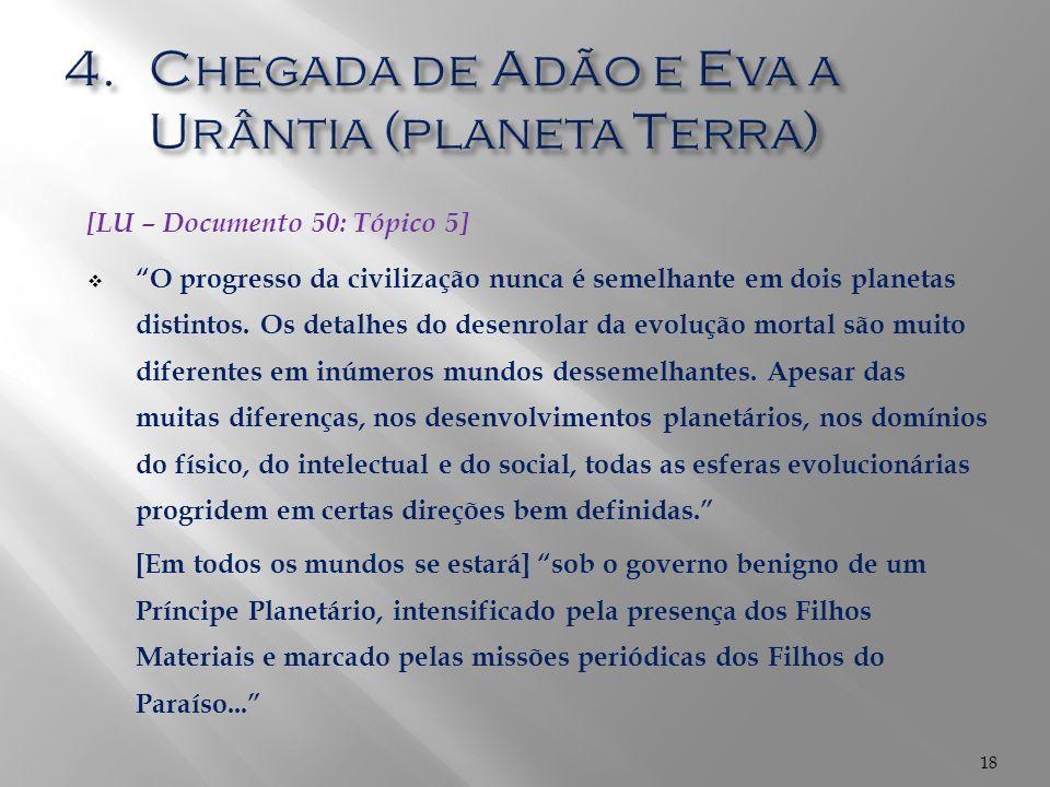 """18 [LU – Documento 50: Tópico 5]  """"O progresso da civilização nunca é semelhante em dois planetas distintos. Os detalhes do desenrolar da evolução mo"""