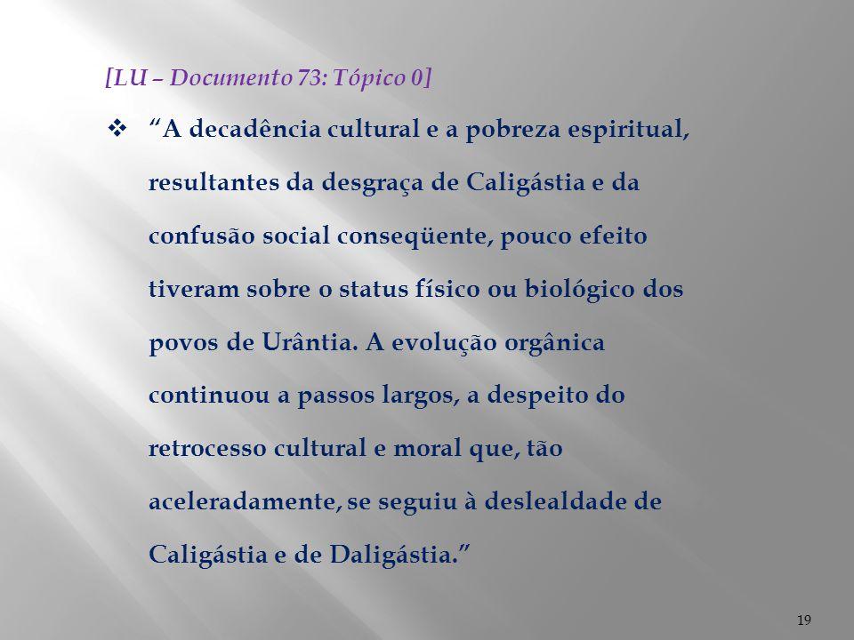 """19 [LU – Documento 73: Tópico 0]  """"A decadência cultural e a pobreza espiritual, resultantes da desgraça de Caligástia e da confusão social conseqüen"""