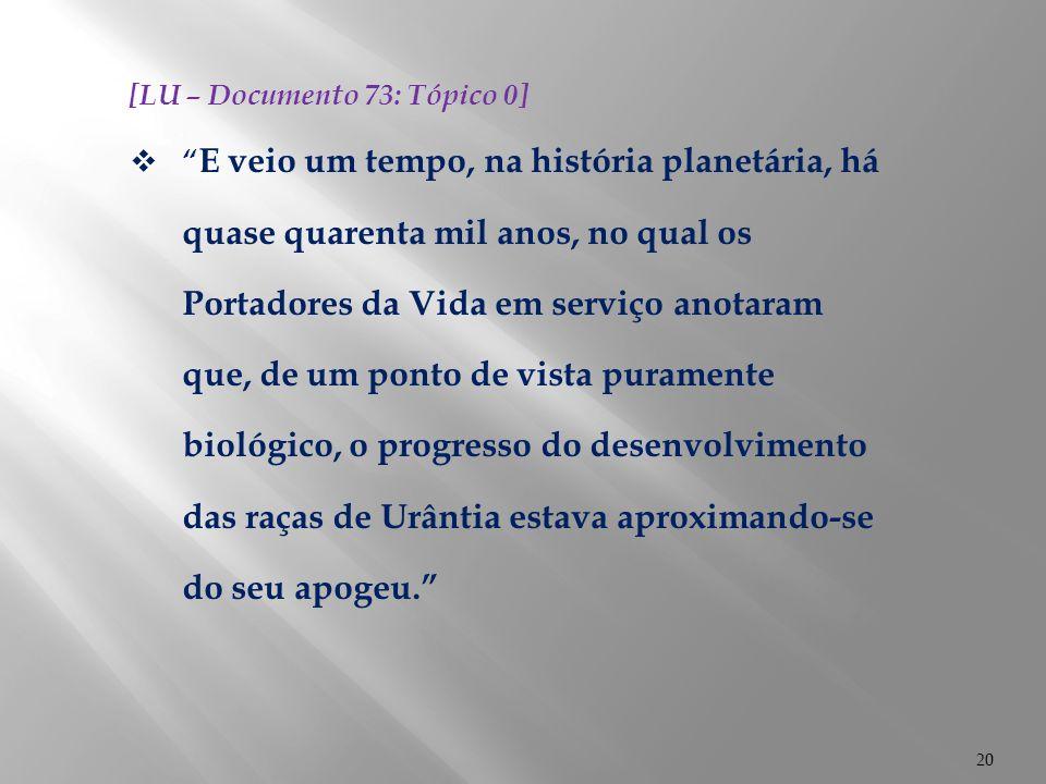 """20 [LU – Documento 73: Tópico 0]  """" E veio um tempo, na história planetária, há quase quarenta mil anos, no qual os Portadores da Vida em serviço ano"""