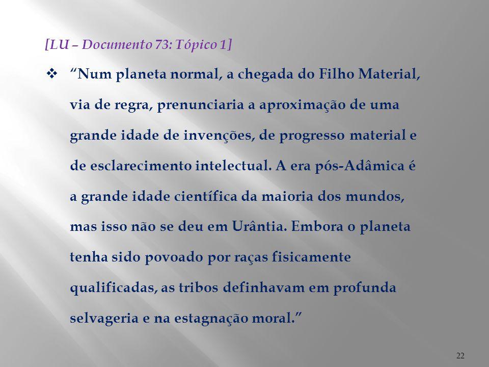 """22 [LU – Documento 73: Tópico 1]  """"Num planeta normal, a chegada do Filho Material, via de regra, prenunciaria a aproximação de uma grande idade de i"""