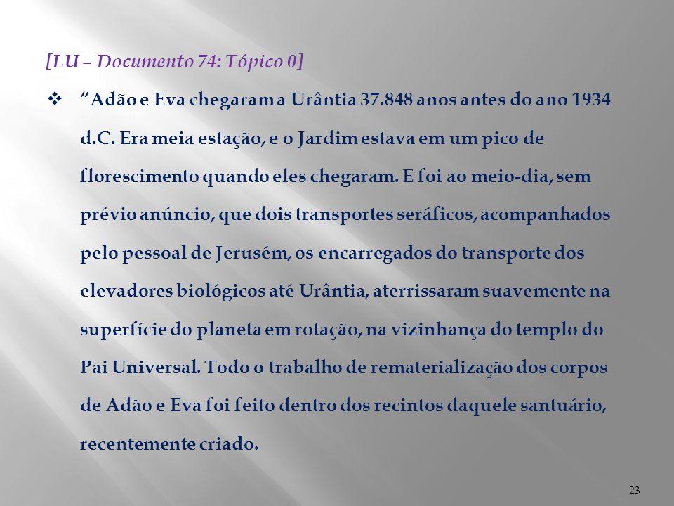 """23 [LU – Documento 74: Tópico 0]  """"Adão e Eva chegaram a Urântia 37.848 anos antes do ano 1934 d.C. Era meia estação, e o Jardim estava em um pico de"""