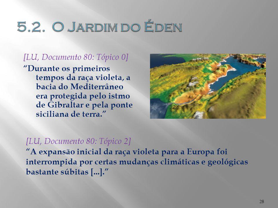 """[LU, Documento 80: Tópico 0] """"Durante os primeiros tempos da raça violeta, a bacia do Mediterrâneo era protegida pelo istmo de Gibraltar e pela ponte"""