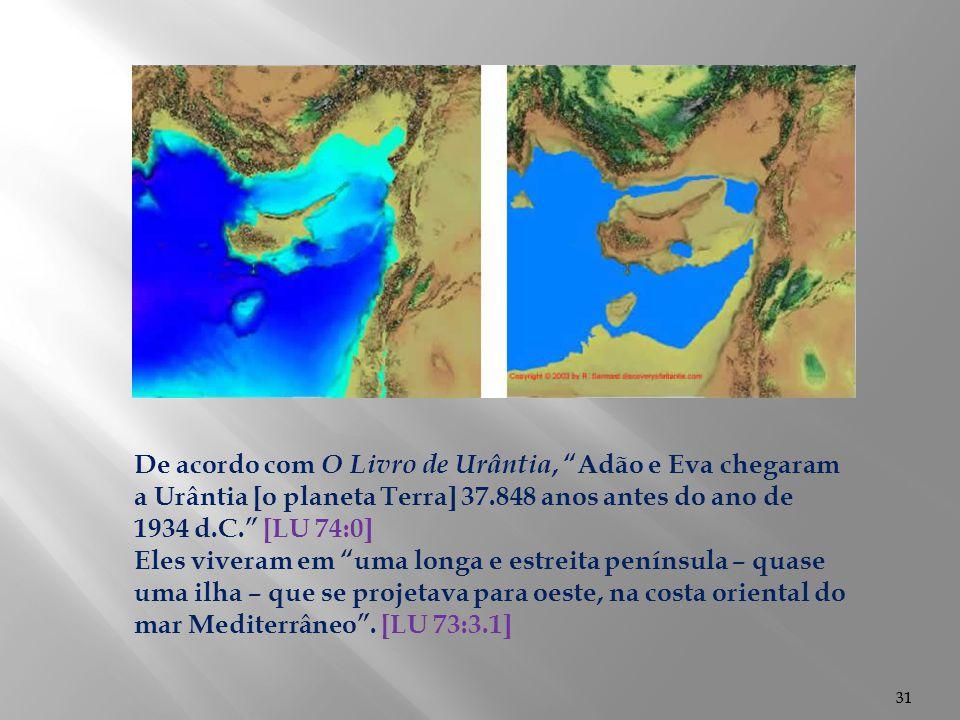 """31 De acordo com O Livro de Urântia, """"Adão e Eva chegaram a Urântia [o planeta Terra] 37.848 anos antes do ano de 1934 d.C."""" [LU 74:0] Eles viveram em"""