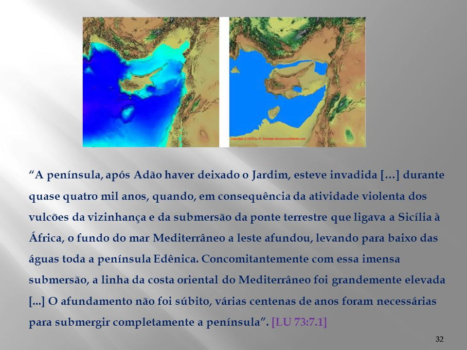 """32 """"A península, após Adão haver deixado o Jardim, esteve invadida […] durante quase quatro mil anos, quando, em consequência da atividade violenta do"""