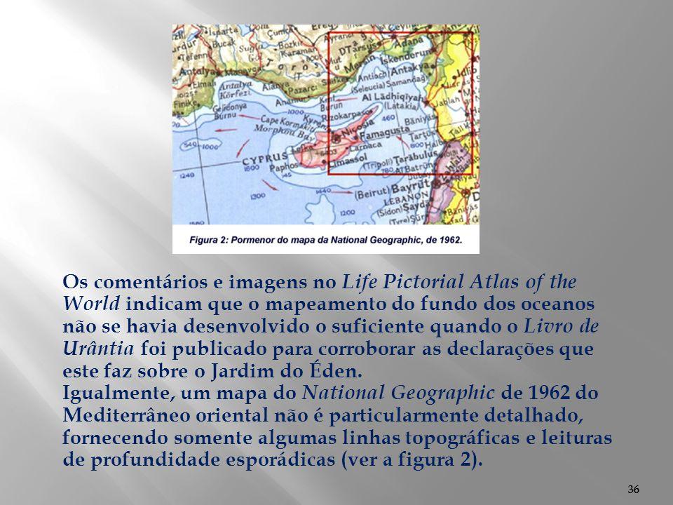 36 Os comentários e imagens no Life Pictorial Atlas of the World indicam que o mapeamento do fundo dos oceanos não se havia desenvolvido o suficiente