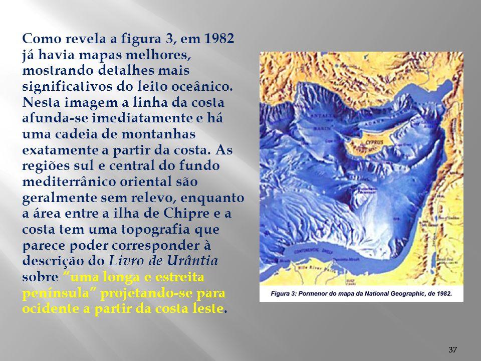 37 Como revela a figura 3, em 1982 já havia mapas melhores, mostrando detalhes mais significativos do leito oceânico. Nesta imagem a linha da costa af