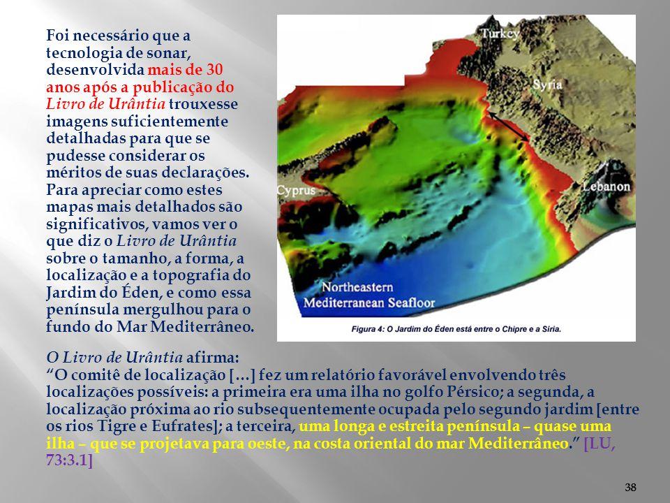 """38 O Livro de Urântia afirma: """"O comitê de localização […] fez um relatório favorável envolvendo três localizações possíveis: a primeira era uma ilha"""