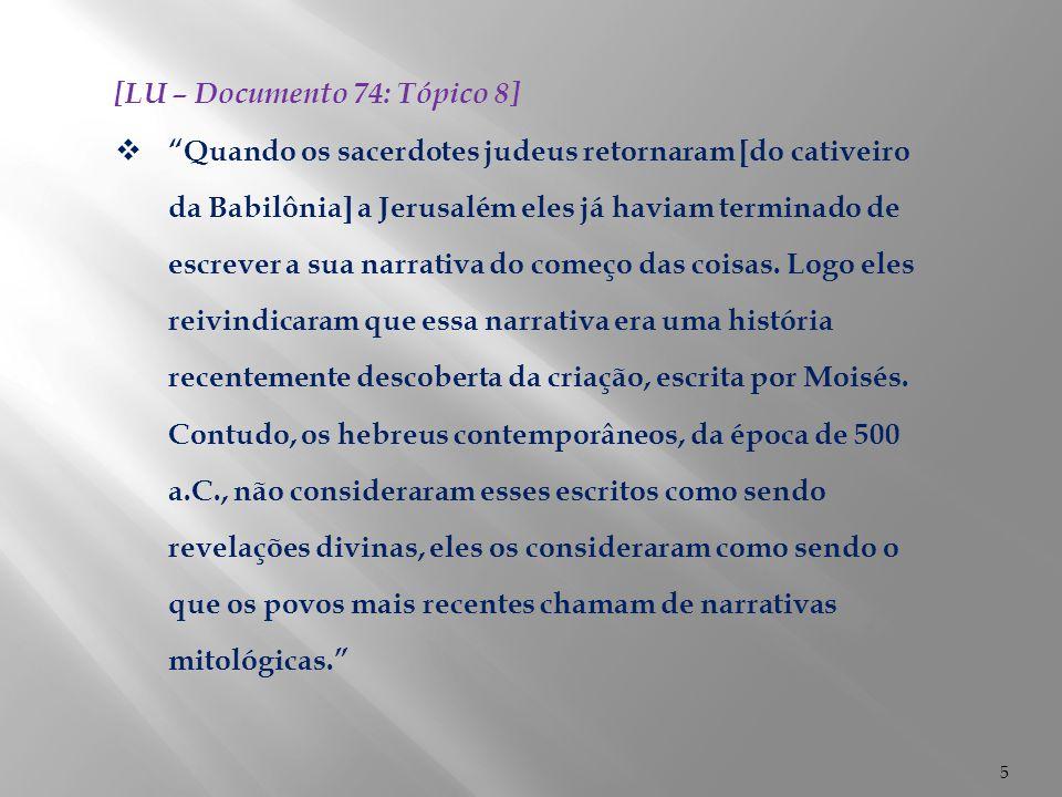 6 [LU – Documento 74: Tópico 8]  Esse documento espúrio, com a reputação de ser um ensinamento de Moisés, foi trazido à consideração de Ptolomeu, o rei grego do Egito, que fez com que uma comissão de setenta eruditos o traduzisse para o grego, para a sua biblioteca em Alexandria.