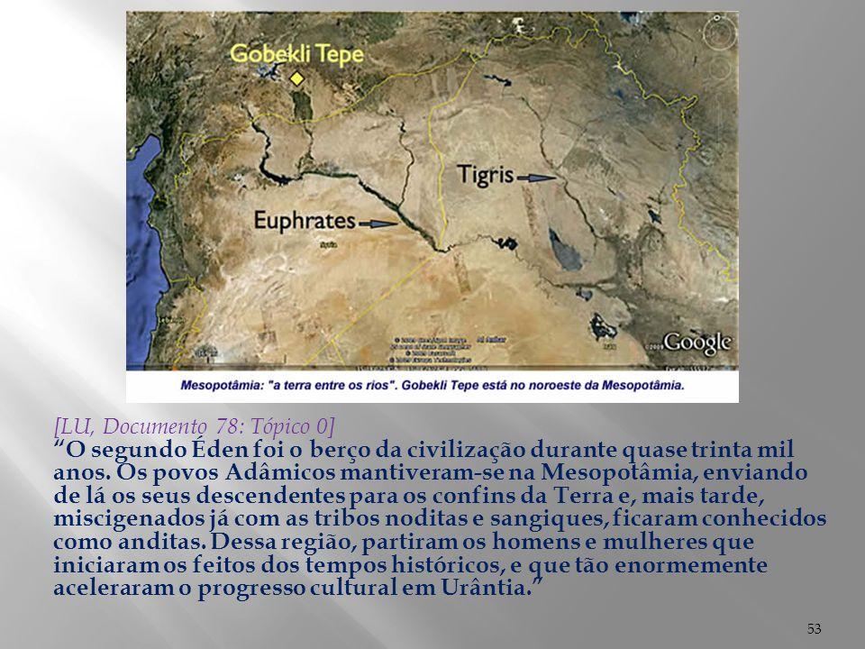 """53 [LU, Documento 78: Tópico 0] """"O segundo Éden foi o berço da civilização durante quase trinta mil anos. Os povos Adâmicos mantiveram-se na Mesopotâm"""