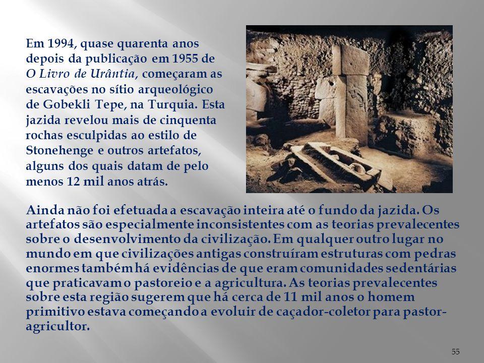 55 Ainda não foi efetuada a escavação inteira até o fundo da jazida. Os artefatos são especialmente inconsistentes com as teorias prevalecentes sobre