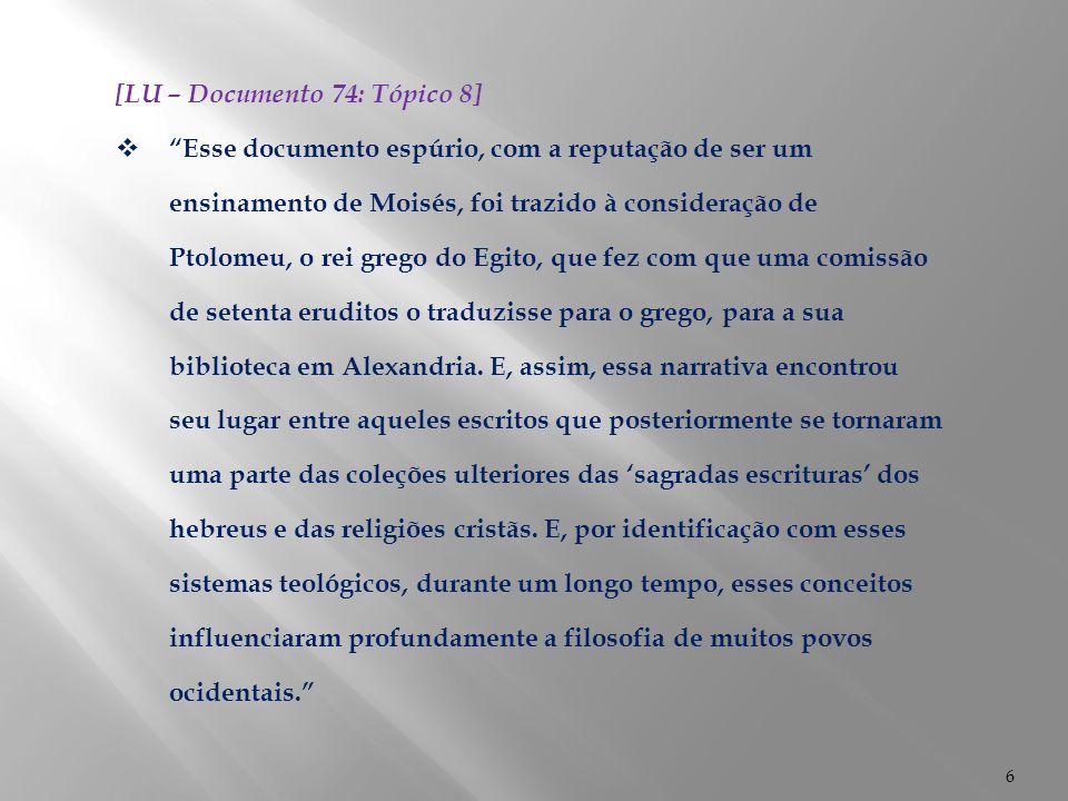 7 [LU – Documento 74: Tópico 8]  Os instrutores cristãos perpetuaram a crença de um 'fiat' momentâneo para a criação da raça humana, e tudo isso levou diretamente à formação da hipótese de que tenha havido uma idade de ouro, de bênção utópica, e de teoria da queda do homem ou do super-homem, o que explica a condição não utópica da sociedade.