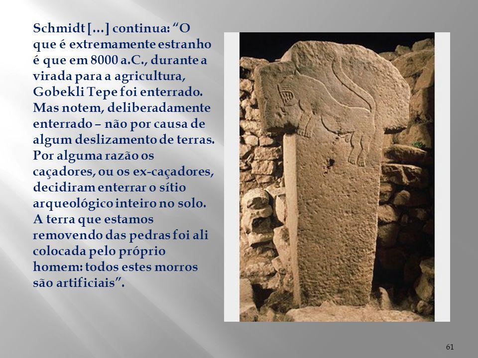 """61 Schmidt […] continua: """"O que é extremamente estranho é que em 8000 a.C., durante a virada para a agricultura, Gobekli Tepe foi enterrado. Mas notem"""
