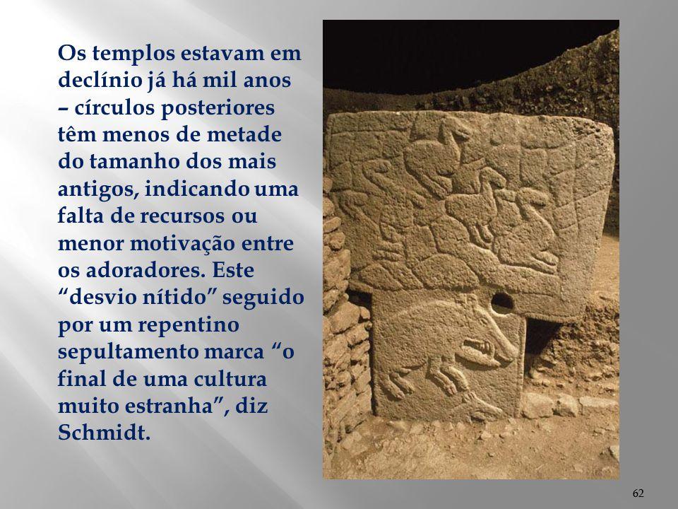 62 Os templos estavam em declínio já há mil anos – círculos posteriores têm menos de metade do tamanho dos mais antigos, indicando uma falta de recurs