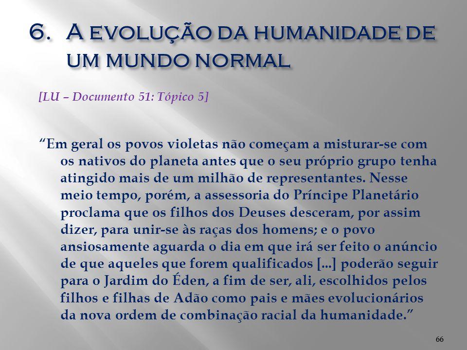"""66 6.A evolução da humanidade de um mundo normal 66 [LU – Documento 51: Tópico 5] """"Em geral os povos violetas não começam a misturar-se com os nativos"""