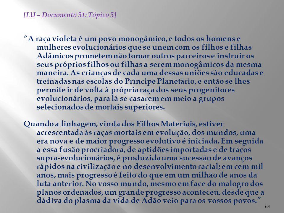 """68 [LU – Documento 51: Tópico 5] """"A raça violeta é um povo monogâmico, e todos os homens e mulheres evolucionários que se unem com os filhos e filhas"""