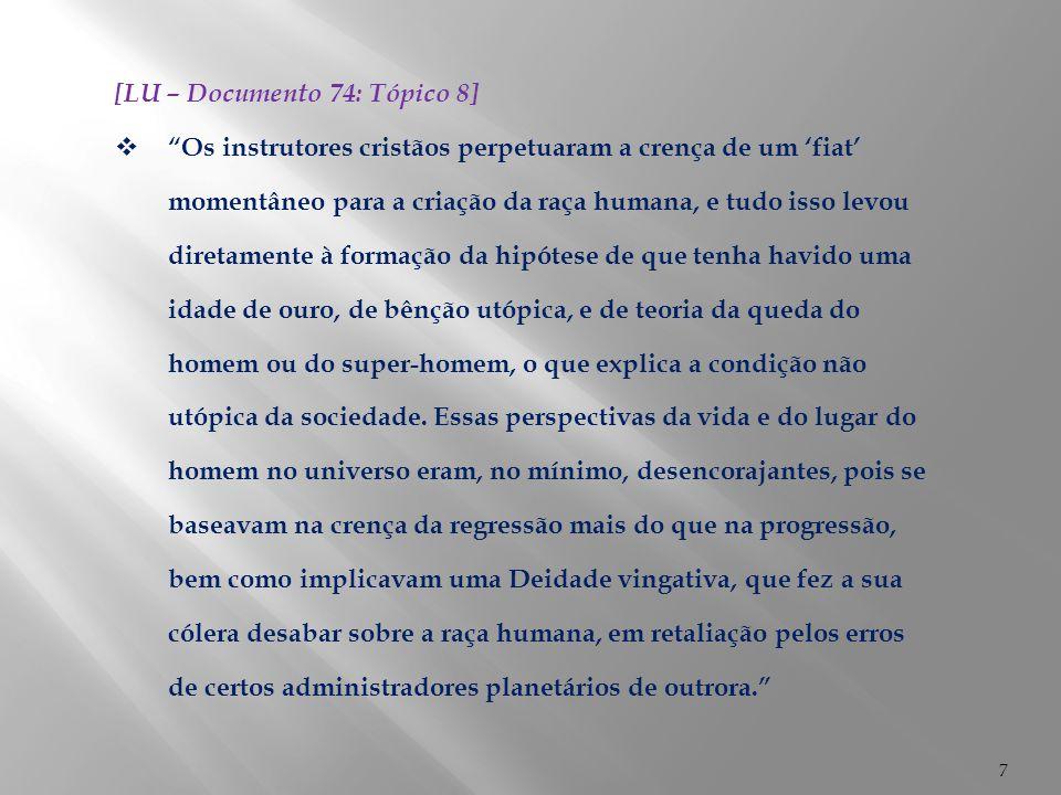 8 [LU – Documento 74: Tópico 8]  A 'idade de ouro' é um mito, mas o Éden foi um fato; e a civilização do Jardim foi de fato arruinada.